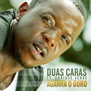 Duas Caras - Agarra O Ouro (feat. Euridse Jeque)