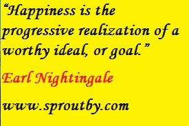#Earl Nightingale, Happiness is the progressive realization of a worthy ideal or goal