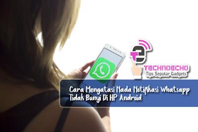 Cara Mengatasi Nada Notifikasi Whatsapp Tidak Bunyi Di HP Android