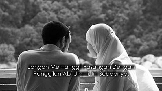 Sebab Kenapa Dilarang Memanggil Pasangan Dengan Panggilan Abi Umm