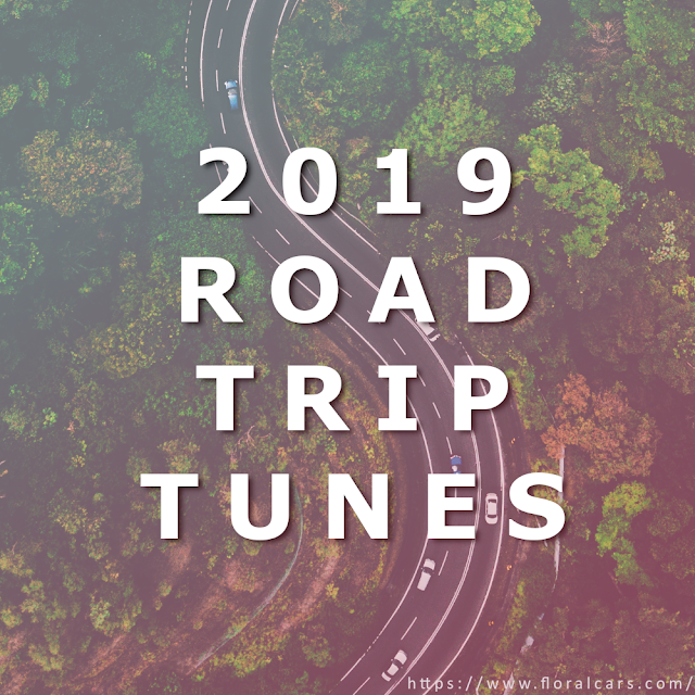 floralcars 2019 road trip tunes