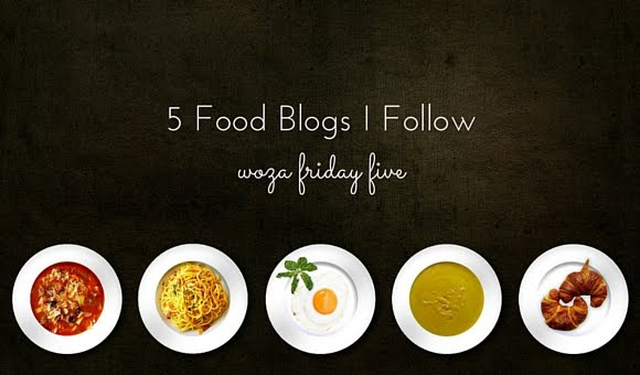 Woza Friday Five: 5 Of My Favorite Food Blogs