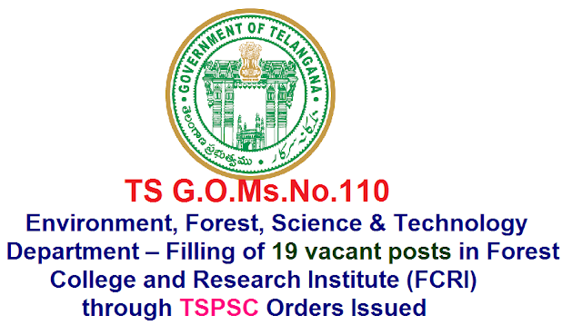 GOVERNMENT OF TELANGANA|G.O.Ms.No.110|Public Services – Environment, Forest, Science & Technology Department – Filling of (19) Nineteenvacant posts in Forest College and Research Institute (FCRI), Mulugu, Medak, District, through the Telangana State Public Service Commission,TSPSC Hyderabad – Orders –Issued|Recruitment Notification of Environment, Forest, Science & Technology Department – Filling of (19) Nineteenvacant posts in Forest College and Research Institute (FCRI) /2016/09/ts-gomsno110-environment-forest-science-and-technology-department-recruitment-FCRI-forest-college-research-institute-trough-TSPSC.html