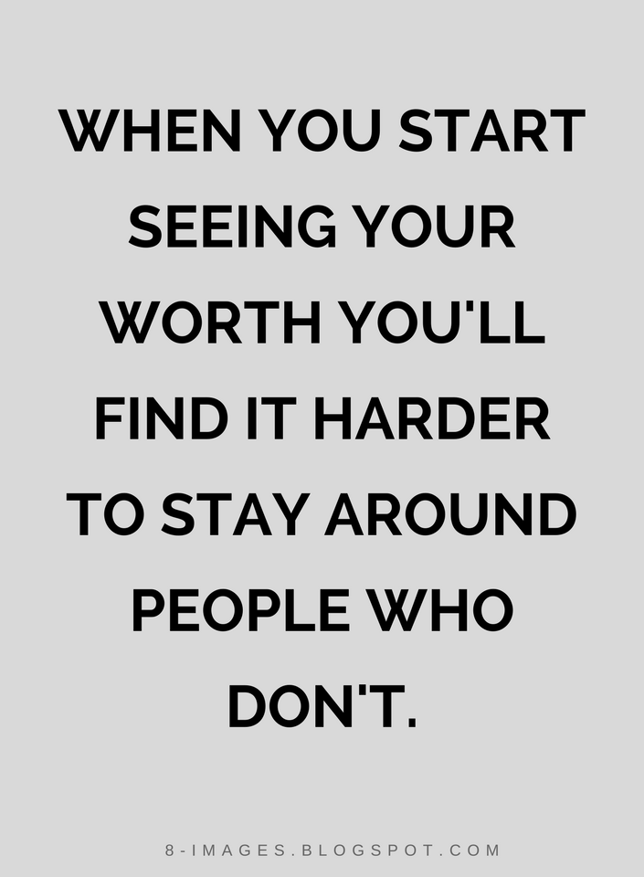 When You Start Seeing Your Worth Youll Find It Harder To Stay