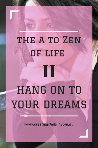 #AtoZChallenge - 2018 and H for Hang On To Your Dreams