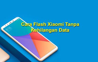 Cara Flash Xiaomi Tanpa Hapus Data
