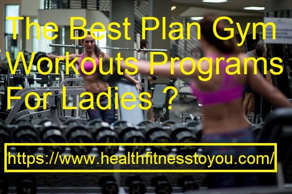 The Best Plan Gym Workouts Programs For Ladies.