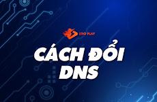 Hướng dẫn: Cách đổi DNS trên thiết bị