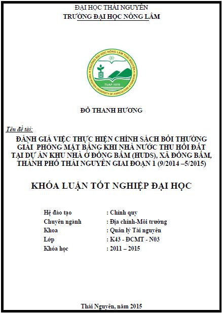 Đánh giá việc thực hiện chính sách bồi thường giải phóng mặt bằng khi nhà nước thu hồi đất tại dự án khu nhà ở HUDS xã Đồng Bẩm thành phố Thái Nguyên tỉnh Thái Nguyên giai đoạn 1 (Tháng 9/2014 – tháng 5/2015)