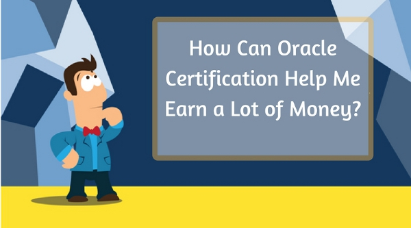 How Can Oracle Certification Help Me Earn a Lot of Money