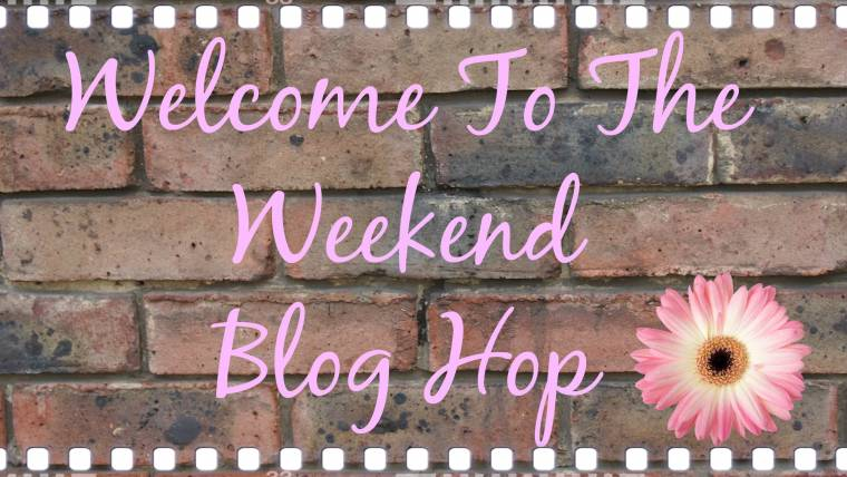 18/06/ Welcome To The Weekend Blog Hop: Link Up Your Favourite Posts
