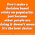 Don't make a decision based solely on popularity, just because other people are doing it doesn't mean it's the best choice.