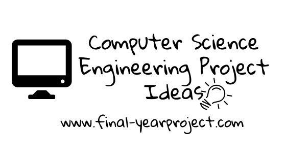 2019-2020 Computer Science Engineering Project Ideas - Free Final