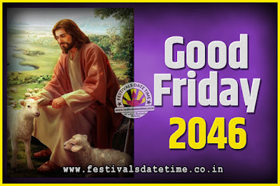 2046 Good Friday Festival Date and Time, 2046 Good Friday Calendar