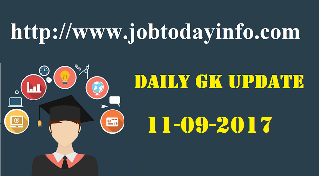 Daily GK Update 10th & 11th September 2017, Important Current Affairs