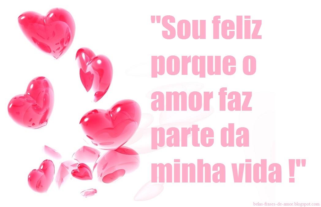Belas Frases De Amor Sou Feliz Porque O Amor Faz Parte Da Minha