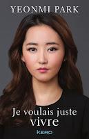 http://lachroniquedespassions.blogspot.fr/2017/03/je-voulais-juste-vivre-de-yeonmi-park.html