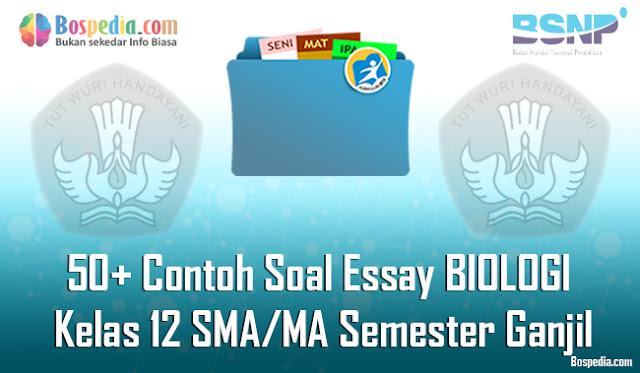 50+ Contoh Soal Essay BIOLOGI Kelas 12 SMA/MA Semester Ganjil Terbaru