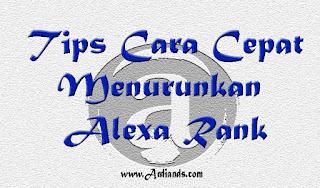Tips Cara Cepat Menurunkan Alexa Rank