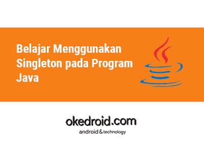 Belajar Menggunakan Contoh Design Pattern Singleton pada Program Java
