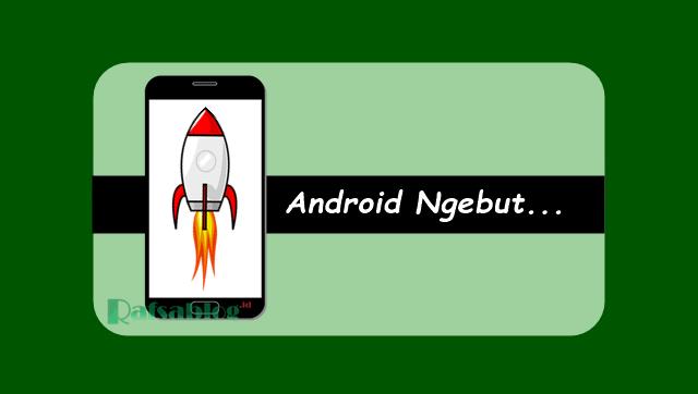 Cara agar android ngebut