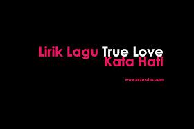 lirik lagu true love nyanyian ahmad dhanny kata hati, lirik lagu nealofar hijab raya kempen,