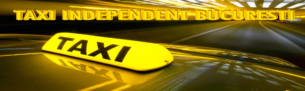 TAXI INDEPENDENT BUCURESTI