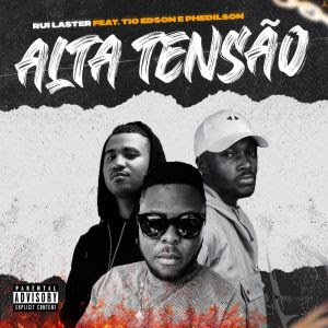 Rui Laster - Alta Tensão (feat Tio Edson & Phedilson)