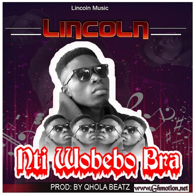 LINCOLN -NTI  WOBEBO BRA-(PROD BY: QUOLA BEATZ) YAA JACKSON DISS SONG