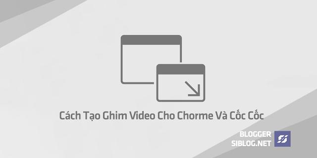 Tạo Ghim Video, Tạo Ghim Video Cho Chorme, Tạo Ghim Video Cho Chorme Và Cốc Cốc, Cách Tạo Ghim Video Cho Chorme Và Cốc Cốc