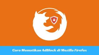 merupakan salah satu browser paling populer dan kaya digunakan Tutorial Memenonaktifkan / Disable Adblock di Mozilla Firefox