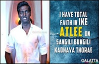I have total faith in Ike Atlee on Sangili Bungili Kadhava Thorae