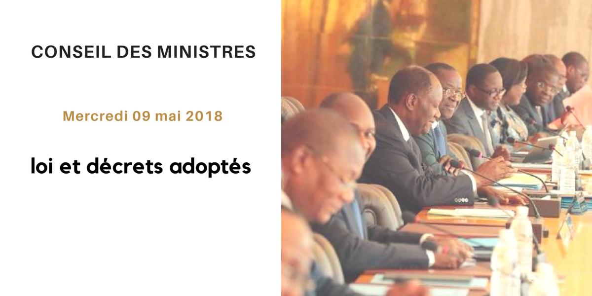 Projet de loi et de décrets récemment adoptés en Conseil des Ministres du 09/05/2018
