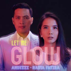 Andezzz & Nadya Fatira - Let Me Glow