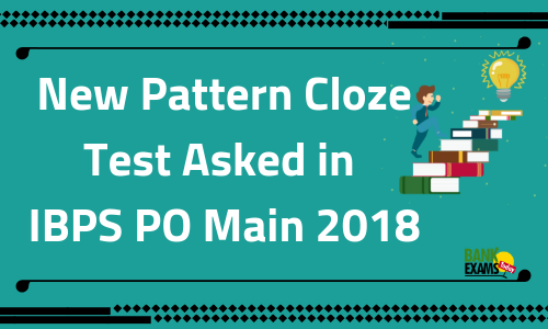 New Pattern Cloze Test Asked in IBPS PO Main 2018