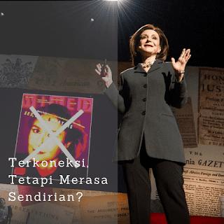 Review TED Talk : Terkoneksi, tetapi merasa Sendirian?