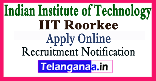IIT Indian Institute of Technology Roorkee Recruitment Notification 2017 Apply