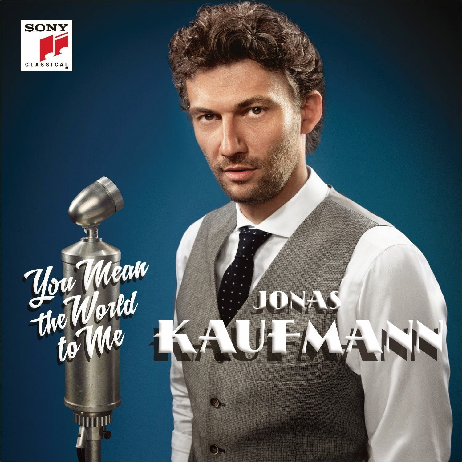 You Mean the World to Me - Jonas Kaufmann - Sony