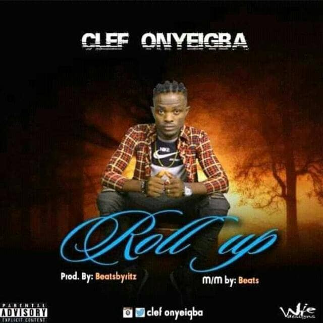 "Clef Onyeigba – ""Roll Up"" [Music]"