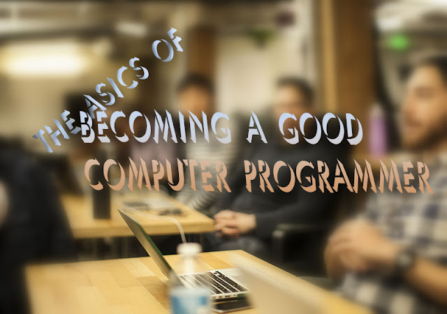 Basic of Becoming a Good Computer Programmer