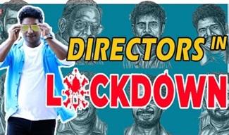 Directors in Lock Down | LOCKDOWN Avasthaigal