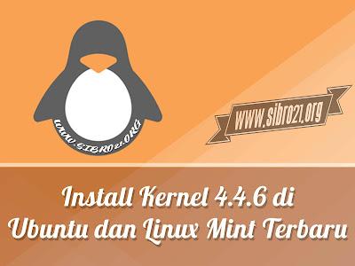 Install Kernel 4.4.6 di Ubuntu dan Linux Mint Terbaru
