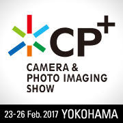 CP+ 2017 Camera & Photo Imaging Show 23 - 26 Feb 2017 Yokohama
