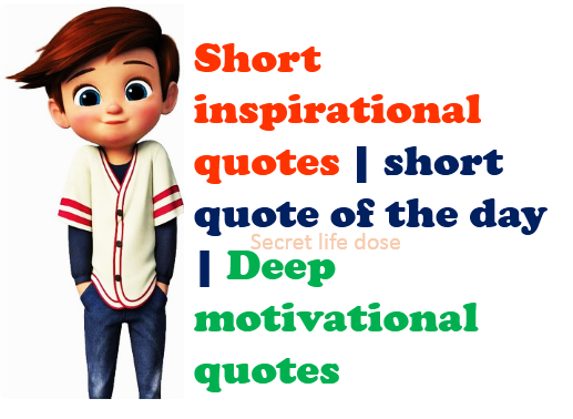 Short Inspirational Quotes Short Quote Of The Day Deep