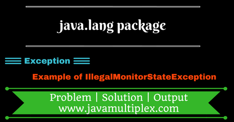 Example of IllegalMonitorStateException present in java.lang package.