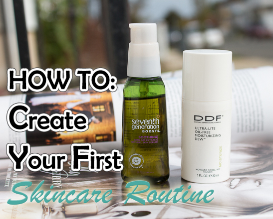 How to: Create Your First Skincare Routine