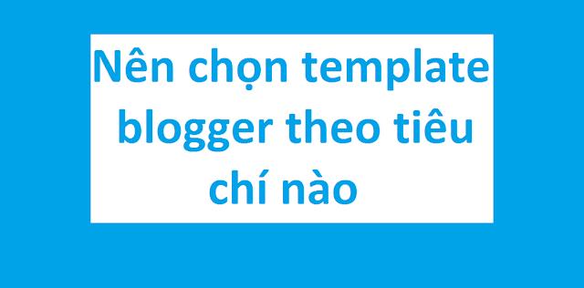 Nên chọn template blogger theo tiêu chí nào ?