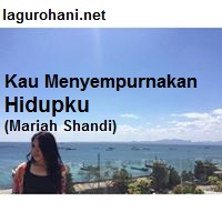 Download Lagu Rohani Kau Menyempurnakan Hidupku (Mariah Shandi)