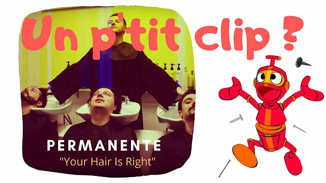 Your hair Is Right est le nouveau titre du groupe Permanente.