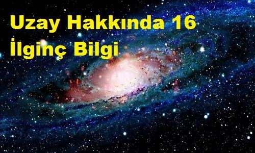 Uzay Hakkında 16 İlginç Bilgi